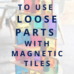 magnetic tiles and loose parts